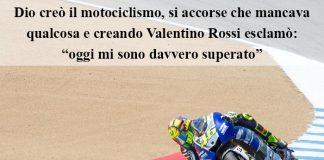 """Citazioni e Aforismi - Dio creò il motociclismo, si accorse che mancava qualcosa e creando Valentino Rossi esclamò: """"oggi mi sono davvero superato"""""""