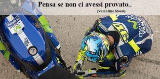 Citazioni e Aforismi - Pensa se non ci avessi provato (Valentino Rossi)
