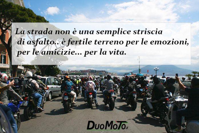 Aforismi Bike - La strada... è terreno fertile per le emozioni... per le amicizie... per la vita!