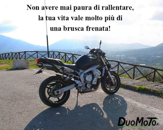 Aforismi Bike - Non avere mai paura di rallentare, la tua vita vale molto di più di una brusca frenata!