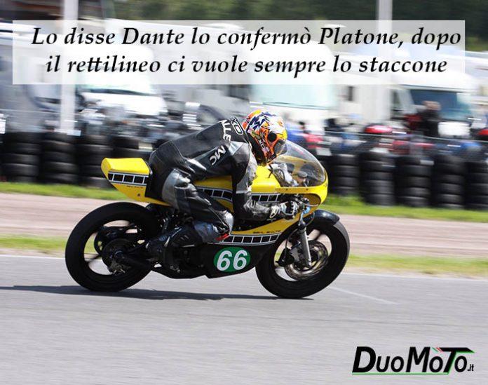 Citazioni - Lo disse Dante lo confermò Platone, dopo il rettilineo ci vuole sempre lo staccone!