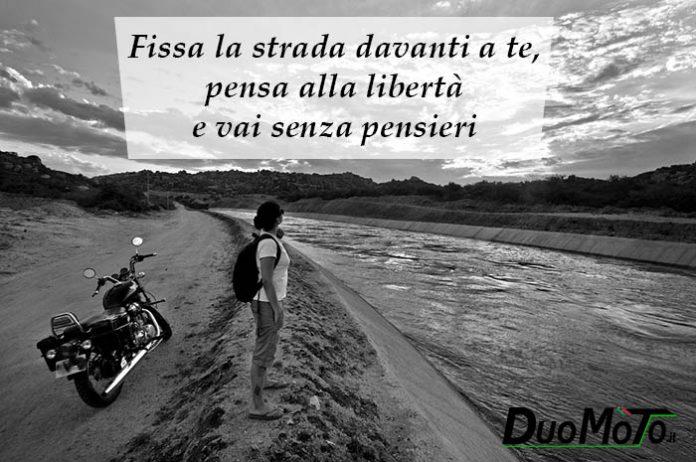 Aforismi in Viaggio - Fissa la strada davanti a te, pensa alla libertà e vai senza pensieri.