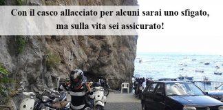Aforismi in Viaggio - Con il casco allacciato per alcuni sarai uno sfigato, ma sulla vita sei assicurato